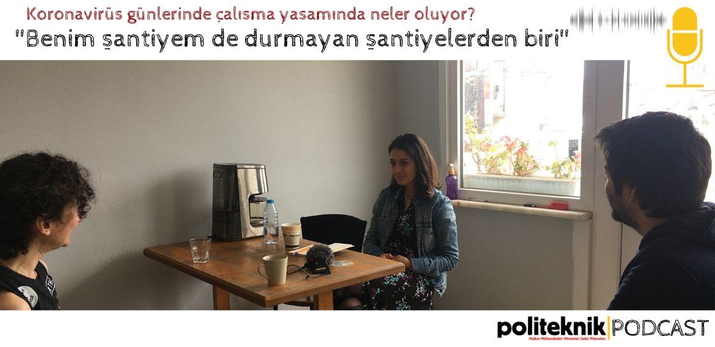 'Benim şantiyem de durmayan şantiyelerden biri' – Podcast (IV)